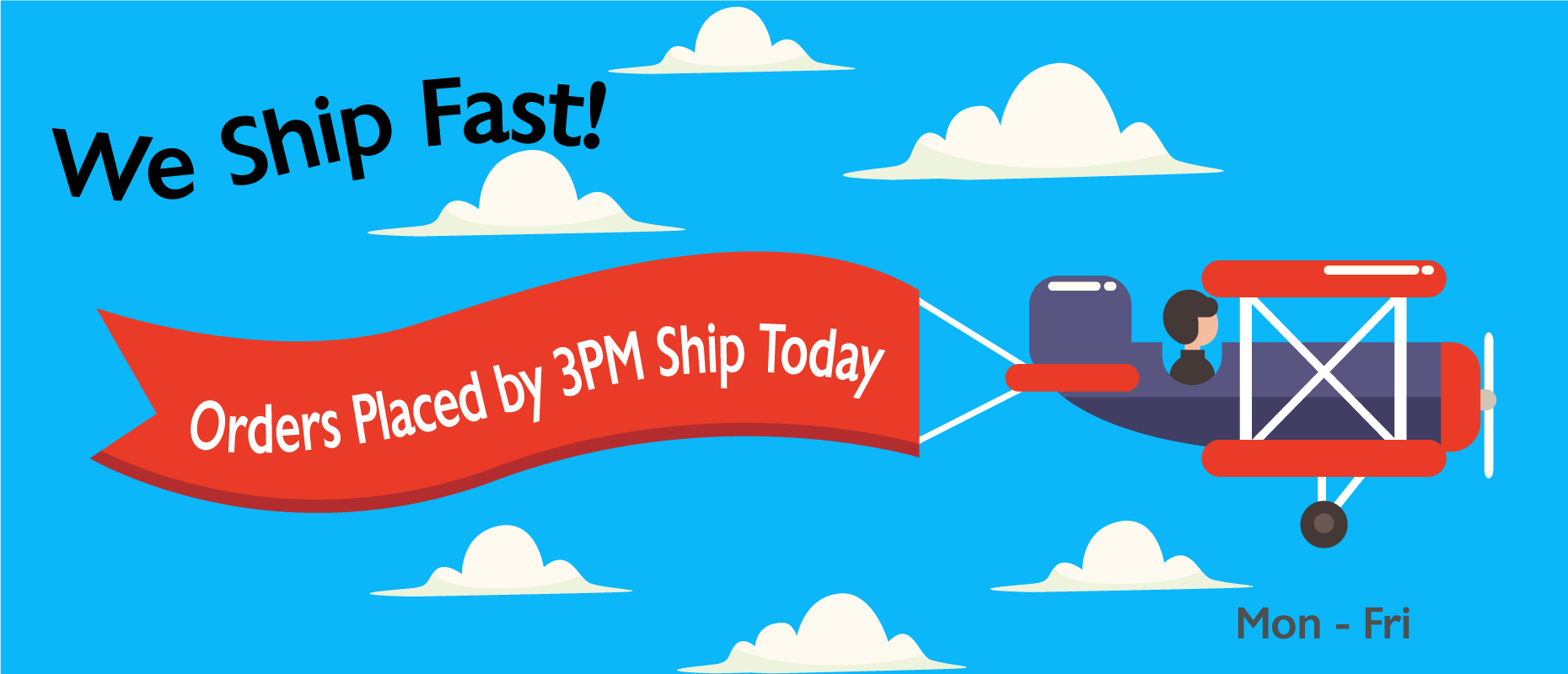 We ship fast, everyday by 4PM